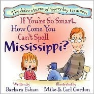 If Youre So Smart, How Come You Cant Spell Mississippi?  by  Barbara Esham