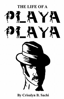 The Life Of A Playa Playa  by  Crisalyn B. Sachi