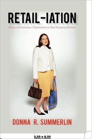 RETAIL-iation: Serious and Humorous Observations on Bad Shopping Behavior  by  Donna R. Summerlin