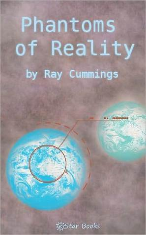 Phantoms of Reality  by  Ray Cummings