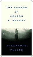 Cowboy: The Legend of Colton H. Bryant  by  Alexandra Fuller