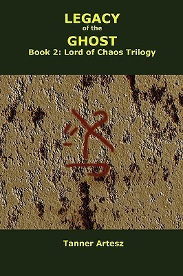 Legacy of the Ghost: Book 2: Lord of Chaos Trilogy Tanner Artesz