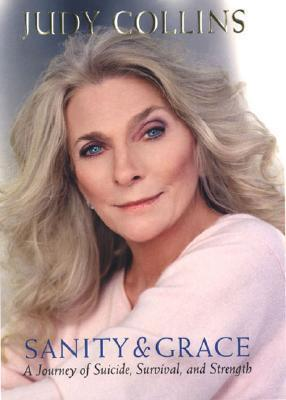 Sanity and Grace: A Journey of Suicide, Survival, and Strength  by  Judy Collins