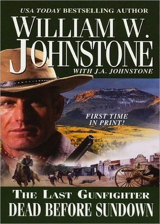 Dead Before Sundown (The Last Gunfighter, #22) William W. Johnstone