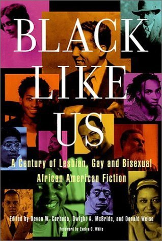 Black Like Us: A Century of Lesbian, Gay, and Bisexual African American Fiction Devon W. Carbado