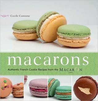 Macarons: Authentic French Cookie Recipes That You Can Make at Home Cecile Cannone