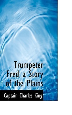 Trumpeter Fred a Story of the Plains Charles King