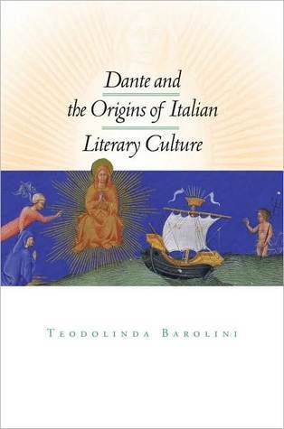 Dante and the Origins of Italian Literary Culture  by  Teodolinda Barolini