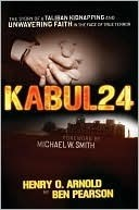 Kabul 24: The Story of a Taliban Kidnapping and Unwavering Faith in the Face of True Terror Ben Pearson