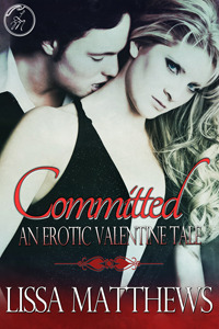 Committed: An Erotic Valentines Tale  by  Lissa Matthews