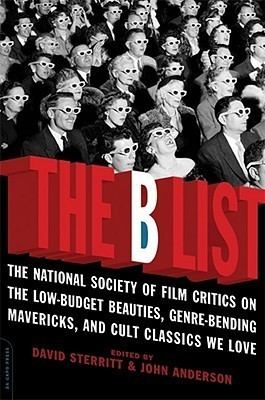 The B List: The National Society of Film Critics on  the Low-Budget Beauties, Genre-Bending Mavericks, and Cult Classics We Love  by  David Sterritt