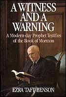 A Witness and a Warning - A Modern Day Prophet Testifies of the Book of Mormon  by  Ezra Taft Benson