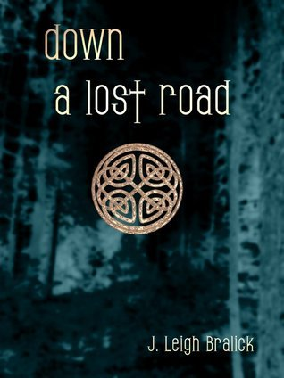 Down a Lost Road (Lost Road, #1)  by  J. Leigh Bralick