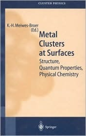 Metal Clusters at Surfaces: Structure, Quantum Properties, Physical Chemistry (Springer Series in Cluster Physics) Karl-Heinz Meiwes-Broer