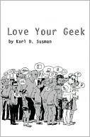 Love Your Geek Karl D. Susman
