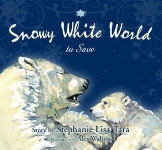 Snowy White World to Save  by  Stephanie Lisa Tara