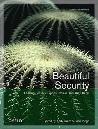 Beautiful Security: Leading Security Experts Explain How They Think (Theory In Practice, #28) Andy Oram