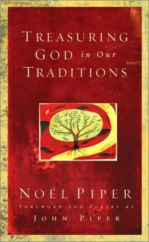 Treasuring God in Our Traditions  by  Noël Piper