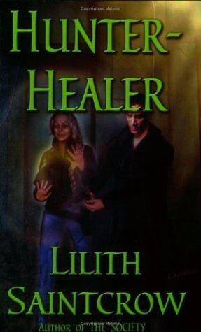 Hunter, Healer (Society, #2) Lilith Saintcrow