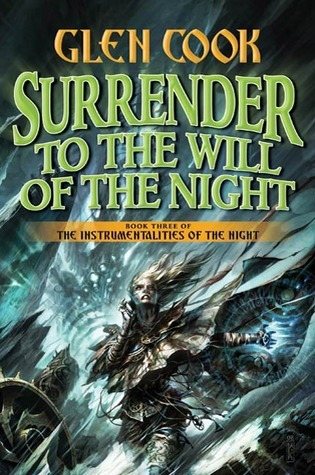 Surrender to the Will of the Night (Instrumentalities of the Night, #3)  by  Glen Cook