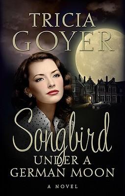 Songbird Under a German Moon  by  Tricia Goyer