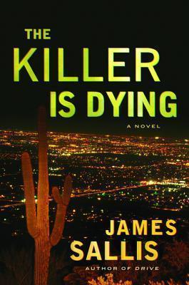 The Killer Is Dying: A Novel James Sallis