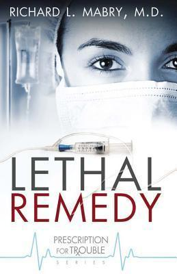 Lethal Remedy (Prescription for Trouble, #4)  by  Richard L. Mabry