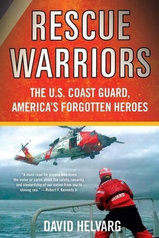 Rescue Warriors: The U.S. Coast Guard, Americas Forgotten Heroes  by  David Helvarg