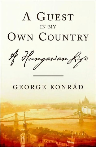 A Guest in My Own Country: A Hungarian Life George Konrád