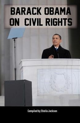 Barack Obama on Civil Rights: The Most Important Speeches on Civil Rights from Our 44th President  by  Barack Obama