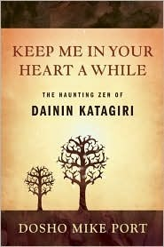 Keep Me in Your Heart a While: The Haunting Zen of Dainin Katagiri  by  Dosho Mike Port