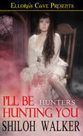 Ill Be Hunting You (The Hunters, #7)  by  Shiloh Walker