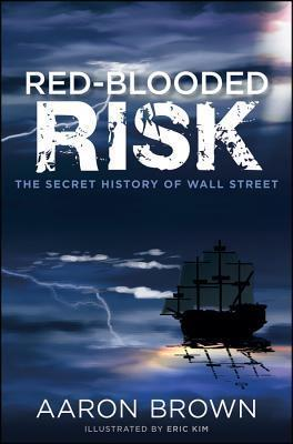 Red-Blooded Risk: Quantitative Strategies for Embracing Risk  by  Aaron Brown