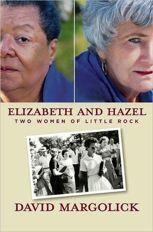 Elizabeth And Hazel: Two Women Of Little Rock David Margolick