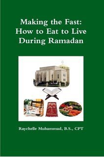 Making the Fast: How to Eat to Live During Ramadan  by  Raychelle Muhammad