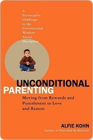 Unconditional Parenting: Moving from Rewards and Punishments to Love and Reason  by  Alfie Kohn