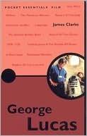 George Lucas: The Pocket Essential Guide James Clarke