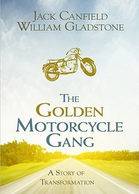 The Golden Motorcycle Gang: A Story of Transformation  by  Jack Canfield