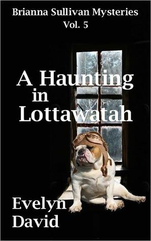 A Haunting in Lottawatah (Brianna Sullivan Mysteries, #5) Evelyn David