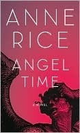Angel Time (The Songs of the Seraphim, #1) Anne Rice
