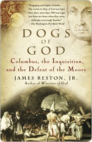 Dogs of God: Columbus, the Inquisition, and the Defeat of the Moors  by  James Reston Jr.