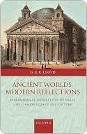 Ancient Worlds, Modern Reflections: Philosophical Perspectives on Greek and Chinese Science and Culture G.E.R. Lloyd