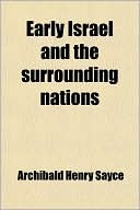 Early Israel and the Surrounding Nations A.H. Sayce