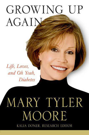 Growing Up Again: Life, Love and Oh Yeah, Diabetes  by  Mary Tyler Moore