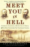 Meet You in Hell: Andrew Carnegie, Henry Clay Frick, and the Bitter Partnership That Changed America  by  Les Standiford