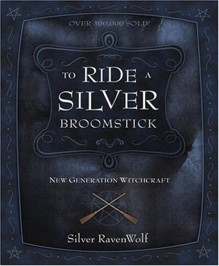 To Ride a Silver Broomstick: New Generation Witchcraft  by  Silver RavenWolf