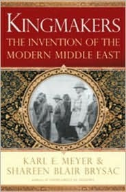 Kingmakers: The Invention of the Modern Middle East Karl Ernest Meyer