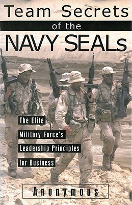 Team Secrets Of The Navy Seals: The Elite Military Forces Leadership Principles For Business  by  Anonymous