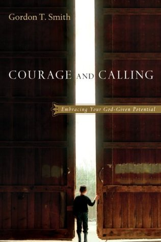 Courage & Calling: Embracing Your God-Given Potential Gordon T. Smith