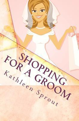 Shopping for a Groom  by  Kathleen Sprout